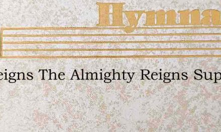 He Reigns The Almighty Reigns Supreme – Hymn Lyrics