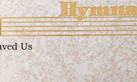He Saved Us – Hymn Lyrics