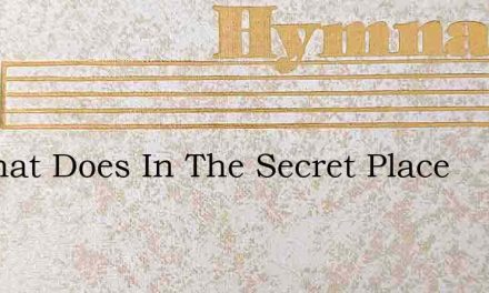 He That Does In The Secret Place – Hymn Lyrics