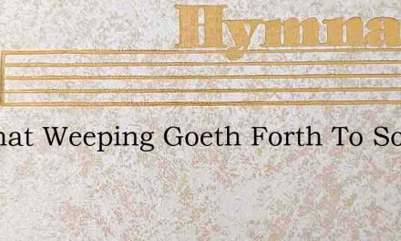 He That Weeping Goeth Forth To Sow – Hymn Lyrics