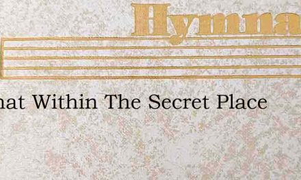 He That Within The Secret Place – Hymn Lyrics