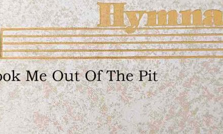 He Took Me Out Of The Pit – Hymn Lyrics
