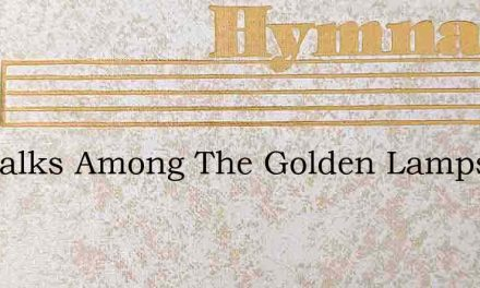 He Walks Among The Golden Lamps – Hymn Lyrics