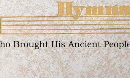 He Who Brought His Ancient People – Hymn Lyrics