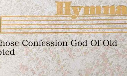 He Whose Confession God Of Old Accepted – Hymn Lyrics