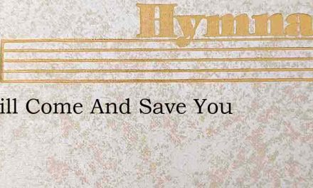 He Will Come And Save You – Hymn Lyrics