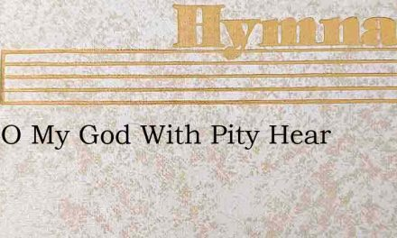 Hear O My God With Pity Hear – Hymn Lyrics
