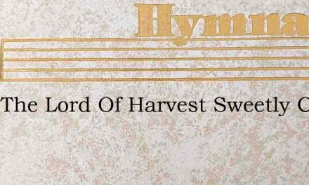 Hear The Lord Of Harvest Sweetly Calling – Hymn Lyrics
