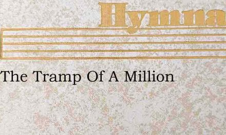 Hear The Tramp Of A Million – Hymn Lyrics