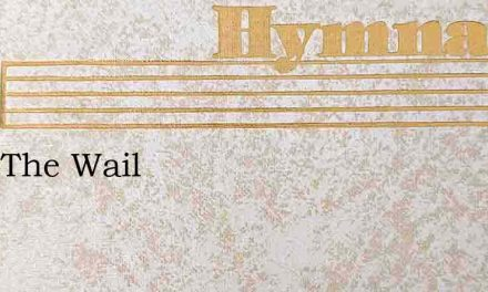 Hear The Wail – Hymn Lyrics