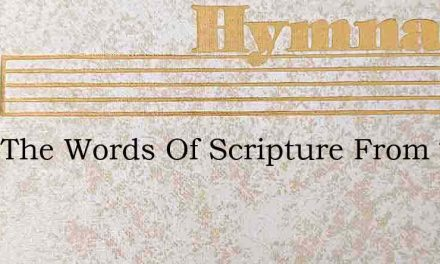 Hear The Words Of Scripture From The Age – Hymn Lyrics