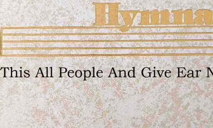 Hear This All People And Give Ear Newen – Hymn Lyrics