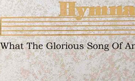 Hear What The Glorious Song Of Angels – Hymn Lyrics