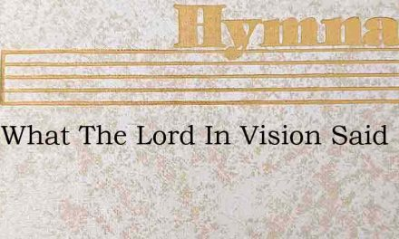 Hear What The Lord In Vision Said – Hymn Lyrics
