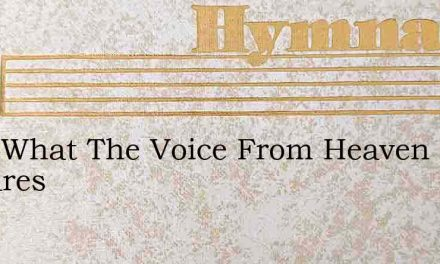 Hear What The Voice From Heaven Declares – Hymn Lyrics