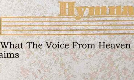 Hear What The Voice From Heaven Proclaims – Hymn Lyrics