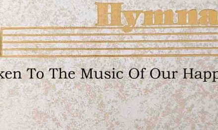 Hearken To The Music Of Our Happy Band – Hymn Lyrics