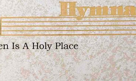 Heaven Is A Holy Place – Hymn Lyrics