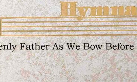 Heavenly Father As We Bow Before Thee – Hymn Lyrics