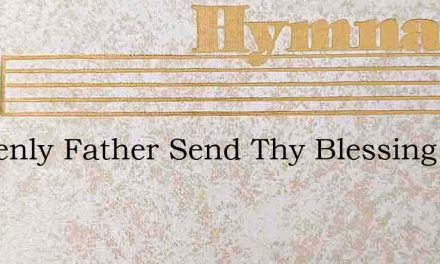 Heavenly Father Send Thy Blessing – Hymn Lyrics