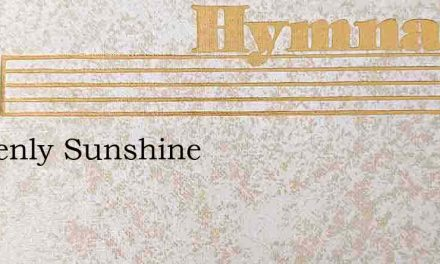 Heavenly Sunshine – Hymn Lyrics