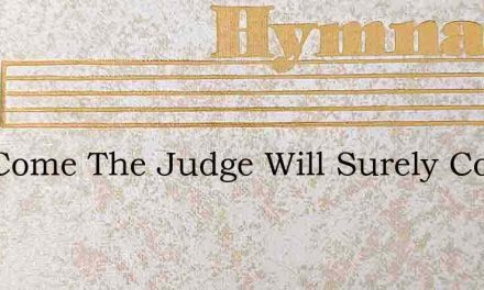 Hell Come The Judge Will Surely Come – Hymn Lyrics