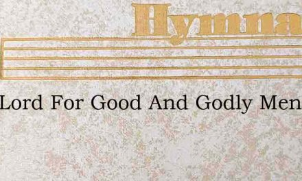 Help Lord For Good And Godly Men – Hymn Lyrics