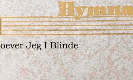 Her Loever Jeg I Blinde – Hymn Lyrics