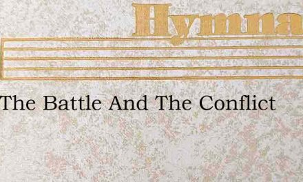 Here The Battle And The Conflict – Hymn Lyrics