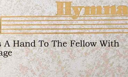 Heres A Hand To The Fellow With Courage – Hymn Lyrics