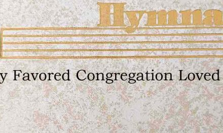 Highly Favored Congregation Loved By Jes – Hymn Lyrics