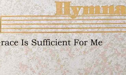 His Grace Is Sufficient For Me – Hymn Lyrics