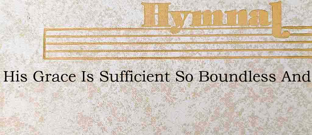 His Grace Is Sufficient So Boundless And – Hymn Lyrics
