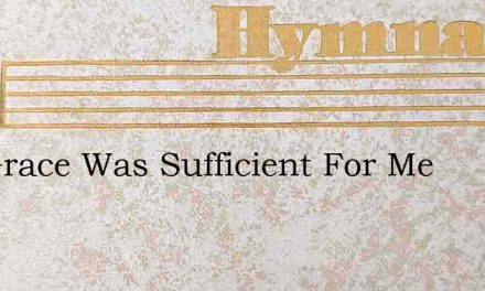 His Grace Was Sufficient For Me – Hymn Lyrics