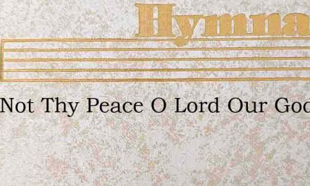 Hold Not Thy Peace O Lord Our God No Lon – Hymn Lyrics