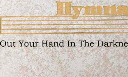 Hold Out Your Hand In The Darkness Of Si – Hymn Lyrics