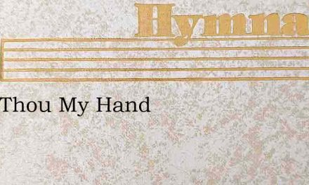 Hold Thou My Hand – Hymn Lyrics