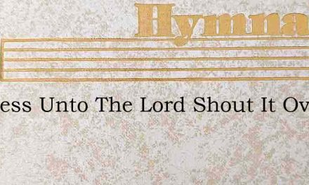 Holiness Unto The Lord Shout It Over Hil – Hymn Lyrics