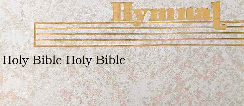 Holy Bible Holy Bible – Hymn Lyrics