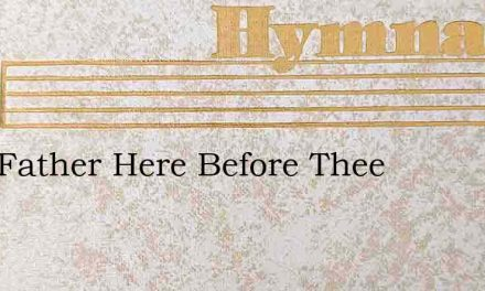 Holy Father Here Before Thee – Hymn Lyrics