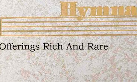 Holy Offerings Rich And Rare – Hymn Lyrics
