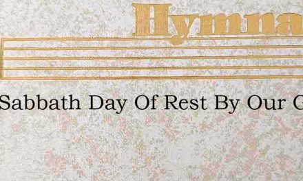 Holy Sabbath Day Of Rest By Our Great Re – Hymn Lyrics