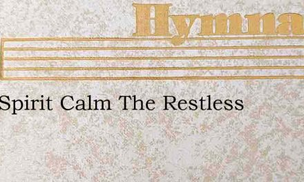 Holy Spirit Calm The Restless – Hymn Lyrics
