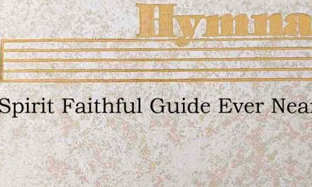 Holy Spirit Faithful Guide Ever Near The – Hymn Lyrics