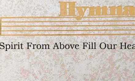 Holy Spirit From Above Fill Our Hearts – Hymn Lyrics