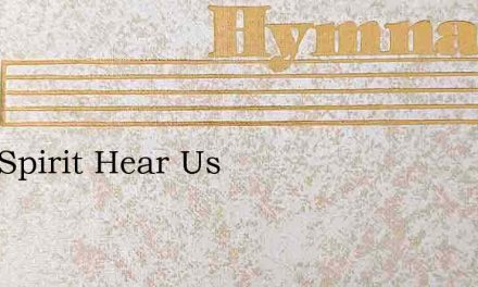 Holy Spirit Hear Us – Hymn Lyrics