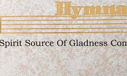 Holy Spirit Source Of Gladness Come With – Hymn Lyrics