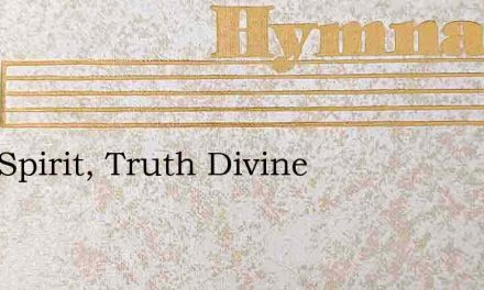 Holy Spirit, Truth Divine – Hymn Lyrics