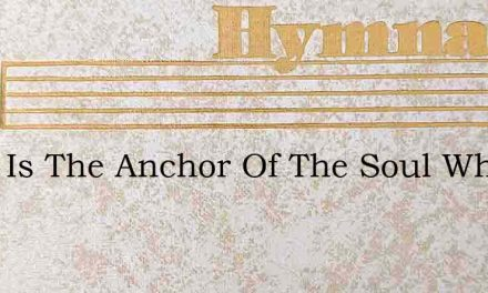 Hope Is The Anchor Of The Soul When – Hymn Lyrics