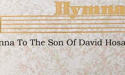 Hosanna To The Son Of David Hosanna Thy – Hymn Lyrics
